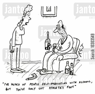 illnesses cartoon humor: 'I've heard of people self-medicating with alcohol, but you've only got Athlete's foot.'
