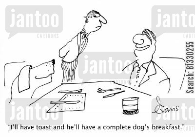 hotels cartoon humor: 'I'll have toast and he'll have a complete dog's breakfast.'