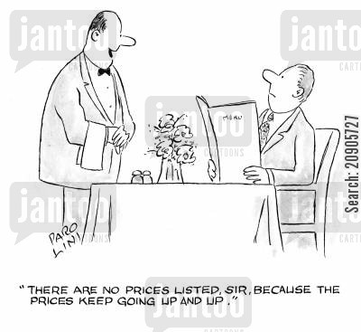 customer cartoon humor: 'There are no prices listed, Sir, because the prices keep going up and up.'