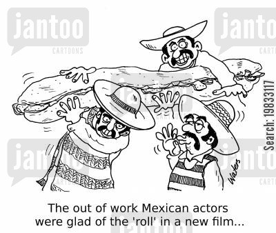 bread roll cartoon humor: The out of work Mexican actors were glad of the 'roll' in a new film...