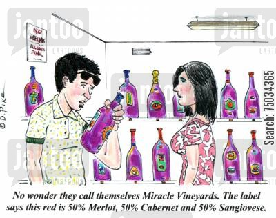 label cartoon humor: 'No wonder they call themselves Miracle Vineyards. The label says this red is 50 Merlot, 50 Cabernet and 50 Sangiovese.'