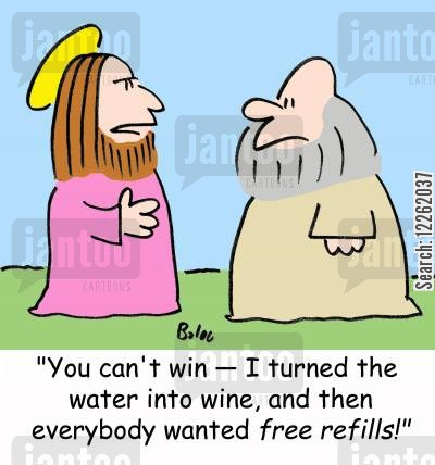 free refill cartoon humor: 'You can't win -- I turned the water into wine, and then everybody wanted free refills!'