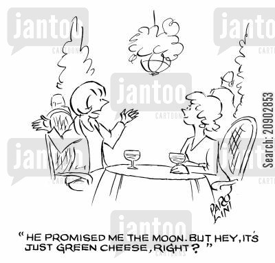green cheese cartoon humor: 'He promised me the moon, But hey, it's just green cheese, right?'