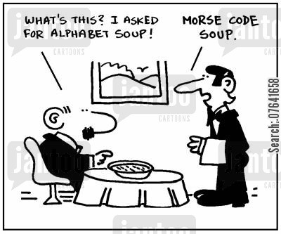 mix ups cartoon humor: 'Whats' this? I asked for alphabet soup.' - 'Morse code soup.'