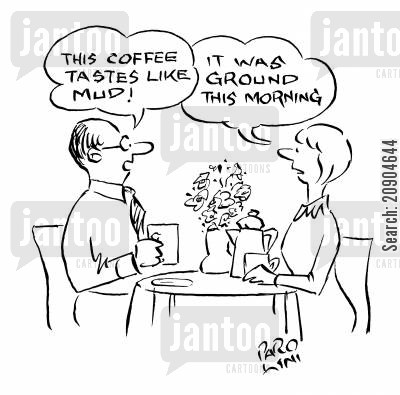 table service cartoon humor: Man - 'This coffee tastes like mud!' Woman - 'It was ground this morning.'