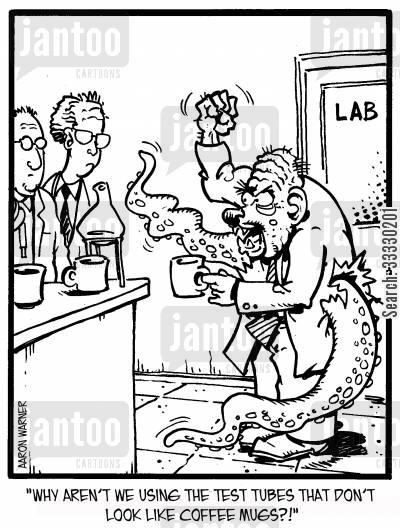 test tubes cartoon humor: 'Why aren't we using the test tubes that don't look like coffee mugs?!'