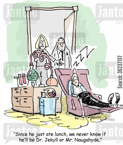 schizophrenics cartoon humor: 'Since he just ate lunch, we never know if he'll be Dr. Jekyll or Mr. Naugahyde.'