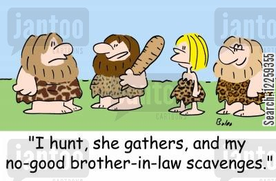 scavange cartoon humor: 'I hunt, she gathers, and my no-good brother-in-law scavenges.'