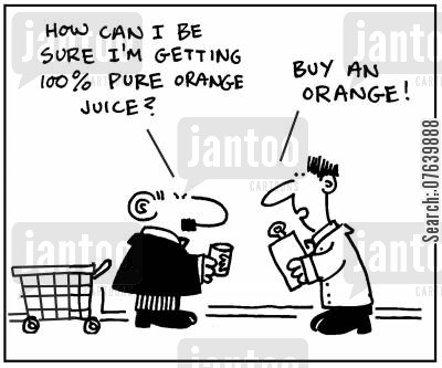 orange juice cartoon humor: 'How can I be sure I'm getting 100 pure orange juice?' - 'Buy an orange.'