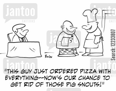 snout cartoon humor: 'This guy just ordered pizza with everything -- now's our chance to get rid of those pig snouts!'