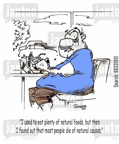 health food cartoon humor: Not eating natural foods because most people die of natural causes.