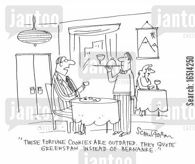 greenspan cartoon humor: 'These fortune cookies are outdated. They quote Greenspan instead of Bernanke.'