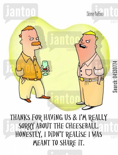apology cartoon humor: 'Thanks for having us and I'm really sorry about the cheeseball. Honestly, I didn't realise I was meant to share it.'