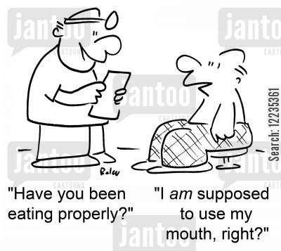 eating properly cartoon humor: 'Have you been eating properly?' 'I am supposed to use my mouth, right?'
