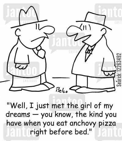 perfect women cartoon humor: 'Well, I just met the girl of my dreams -- you know, the kind you have when you eat anchovy pizza right before bed.'