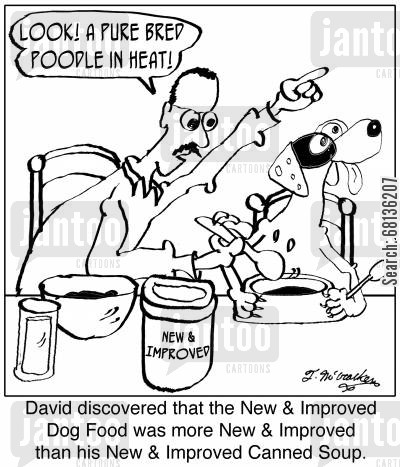 pure bred cartoon humor: 'David discovered that the New & Improved Dog Food was more New & Improved than his New & Improved Canned Soup.'