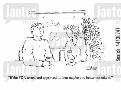 food and drug administration cartoon humor: 'If the FDA tested and approved it, then maybe you better not take it.'