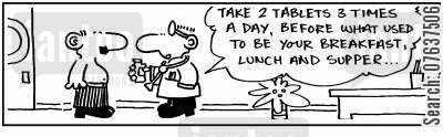 taking medicines cartoon humor: 'Take two tablets three times a day, before what used to be breakfast, lunch and dinner.'