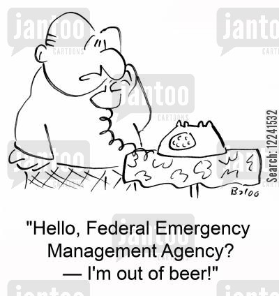 fema cartoon humor: 'Hello, Federal Emergency Management Agency? -- I'm out of beer!'