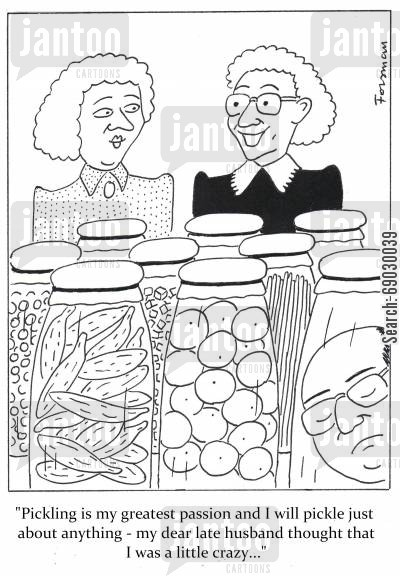 pickles cartoon humor: 'Pickling is my greatest passion and I will pickle just about anything - my dear late husband thought that I was a little crazy...'