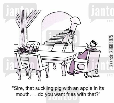 fries cartoon humor: 'Sire, that suckling pig with an apple in its mouth. . . do you want fries with that?'