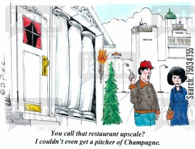 snobbery cartoon humor: 'You call that restaurant upscale? I couldn't even get a pitcher of Champagne.'