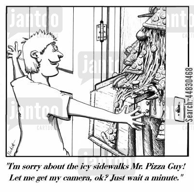 courier cartoon humor: 'I'm sorry about the icy sidewalks Mr. Pizza Guy! Let me get my camera, ok? Just wait a minute.'