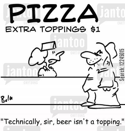toppings cartoon humor: 'Technically, sir, beer isn't a topping.'