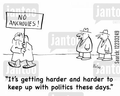 anchovies cartoon humor: NO ANCHOVIES!, 'It's getting harder and harder to keep up with politics these days.'