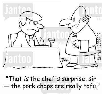 pork chop cartoon humor: 'That IS the chef's surprise, sir -- the pork chops are really tofu.'
