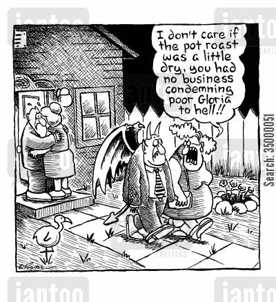 roast cartoon humor: 'I don't care if the pot roast was a little dry,you had no business condemning poor Gloria to hell'