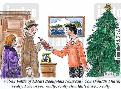 spoiled cartoon humor: 'A 1982 bottle of KMart Beaujolais Nouveau? You shouldn't have, really. I mean you really, really shouldn't have...really.'