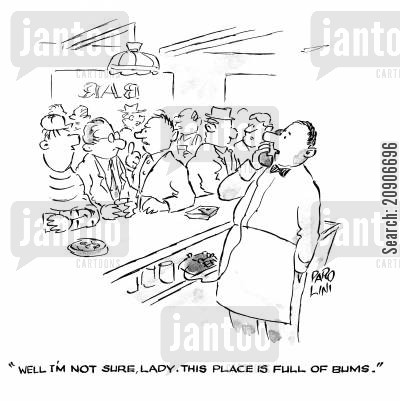 bar staff cartoon humor: 'Well I'm not sure, Lady. This place is full of Bums.'