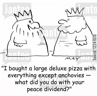 anchovies cartoon humor: 'I bought a large deluxe pizza with everything except anchovies -- what did you do with your peace dividend?'