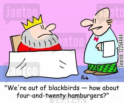 blackbirds cartoon humor: 'We're out of blackbirds -- how about four-and-twenty hamburgers?'
