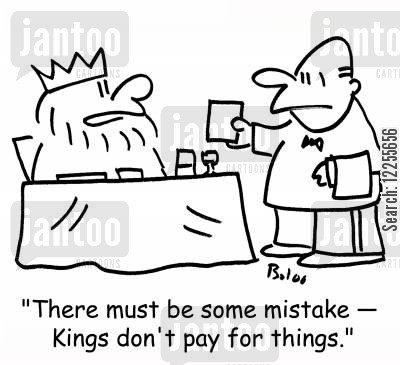 pay the bill cartoon humor: 'There must be some mistake -- Kings don't pay for things.'