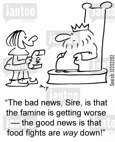 royalthy cartoon humor: 'The bad news, Sire, is that the famine is getting worse — the good news is that food fights are way down!'