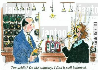 tipple cartoon humor: 'Too acidic? On the contrary, I find it well balanced.'