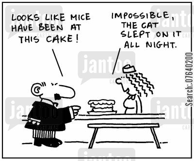 mousers cartoon humor: 'Looks like mice wave been at this cake. Impossible, the cat slept on it all night.'