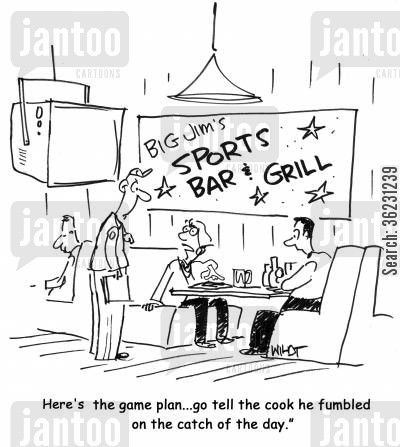 sports bar cartoon humor: 'Here's the game plan...go tell the cook he fumbled on the catch of the day.'