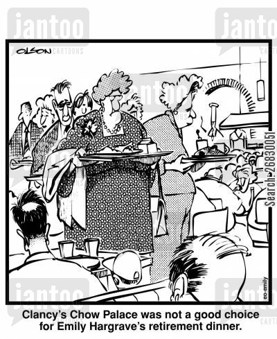 celebrate cartoon humor: Clancy's Chow Palace was not a good choice for Emily Hargrave's retirement dinner.