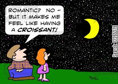 romance cartoon humor: ''Romantic'? No -- but it makes me feel like having a CROISSANT!'