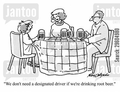 beer cartoon humor: 'We don't need a designated driver if we're drinking root beer.'
