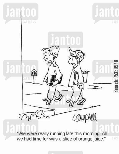 running late cartoon humor: 'We were really running late this morning. All we had time for was a slice of orange juice.'