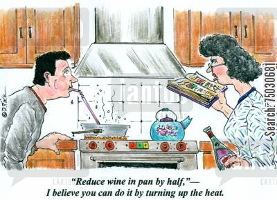 gravy cartoon humor: ' 'Reduce wine in pan by half,'--I believe you can do it by turning up the heat.'