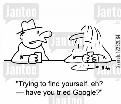 finding yourself cartoon humor: 'Trying to find yourself, eh? — have you tried Google?'