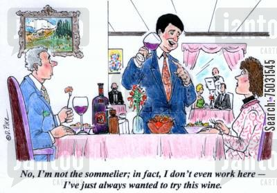 food snob cartoon humor: 'No, I'm not the sommelier; in fact, I don't even work here - I've just always wanted to try this wine.'