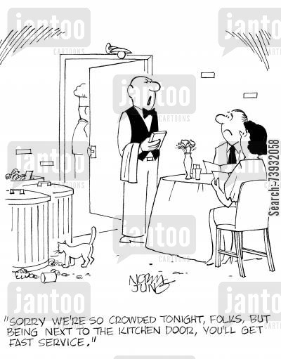 reservations cartoon humor: 'Sorry we're so crowded tonight, folks, but being next to the kitchen door, you'll get fast service.'