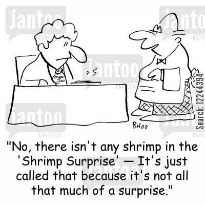 shrimp surprises cartoon humor: 'No, there isn't any shrimp in the 'Shrimp Surprise' -- It's just called that because it's not all that much of a surprise.'
