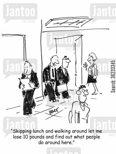 skipping lunch cartoon humor: Skipping lunch and walking around let me lose 10 pounds and find out what people do around here.